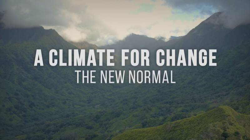 A Climate For Change: The New Normal premieres Wednesday at 8 p.m. on KHNL.