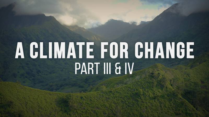 Parts III and IV of 'A Climate For Change' air Monday, May 17th on Hawaii News Now's digital...